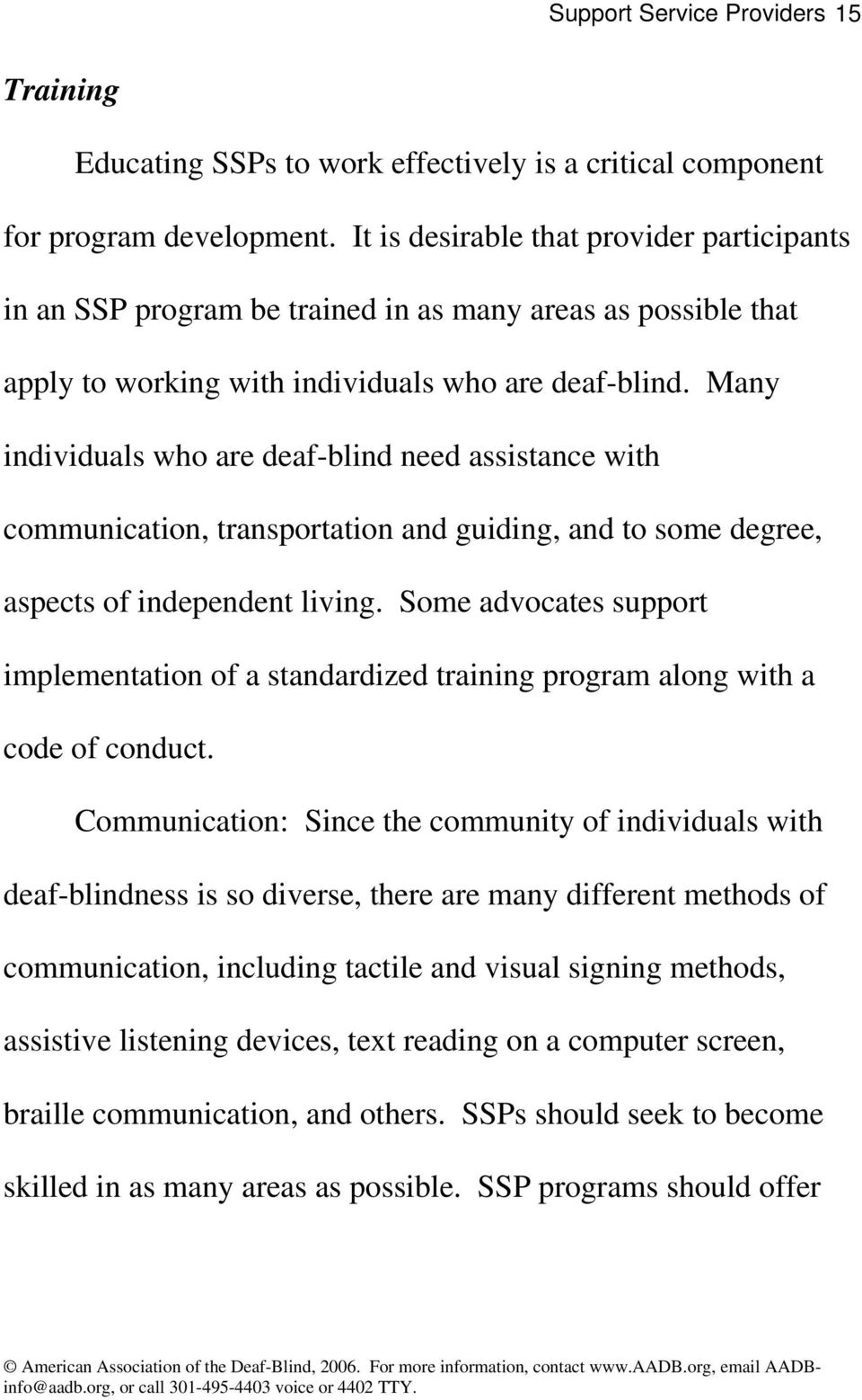 Many individuals who are deaf-blind need assistance with communication, transportation and guiding, and to some degree, aspects of independent living.
