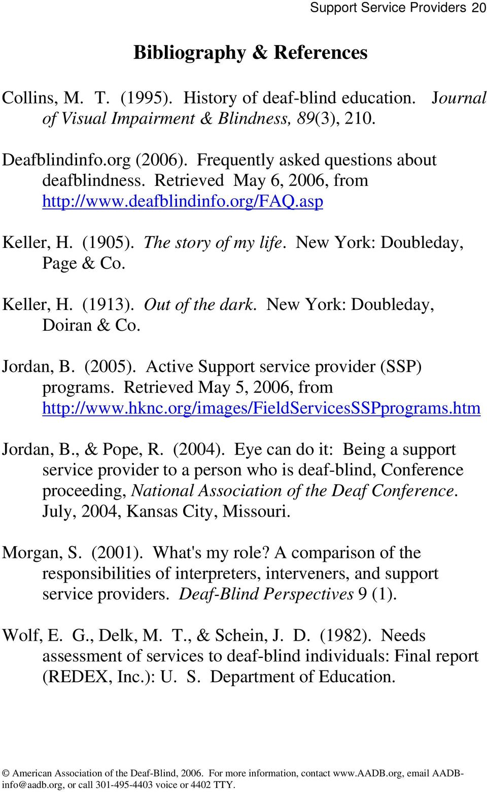 Out of the dark. New York: Doubleday, Doiran & Co. Jordan, B. (2005). Active Support service provider (SSP) programs. Retrieved May 5, 2006, from http://www.hknc.org/images/fieldservicessspprograms.