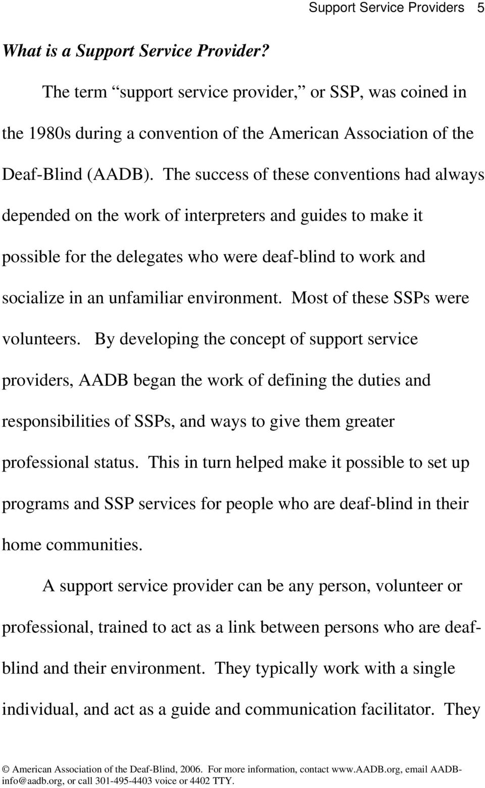 The success of these conventions had always depended on the work of interpreters and guides to make it possible for the delegates who were deaf-blind to work and socialize in an unfamiliar
