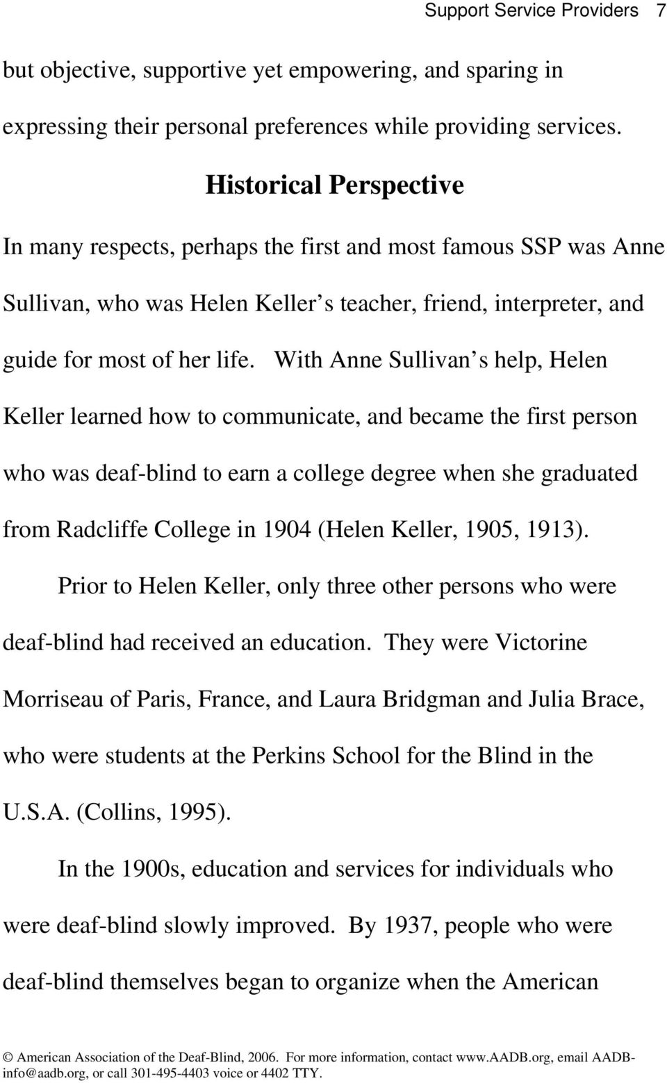 With Anne Sullivan s help, Helen Keller learned how to communicate, and became the first person who was deaf-blind to earn a college degree when she graduated from Radcliffe College in 1904 (Helen