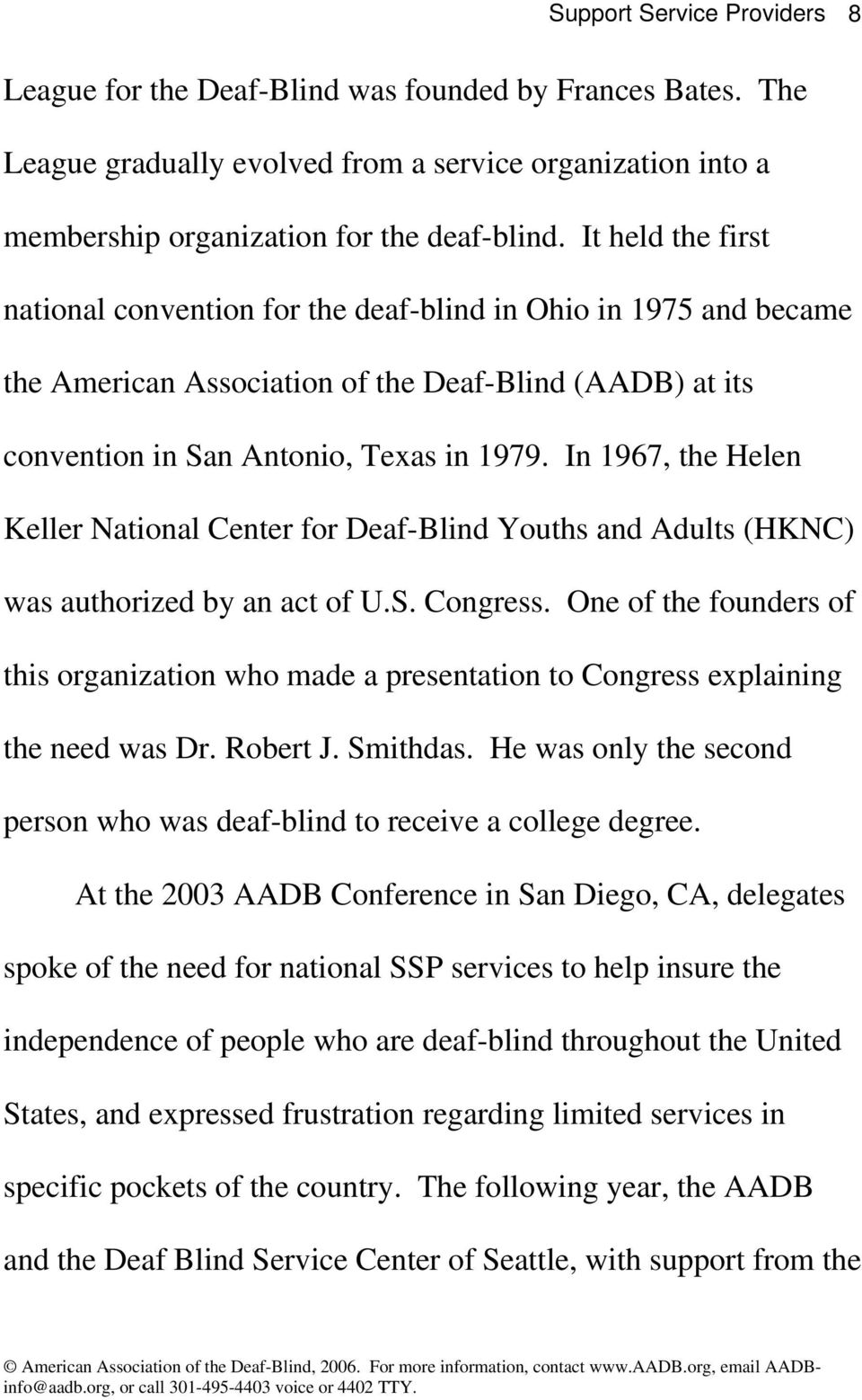 In 1967, the Helen Keller National Center for Deaf-Blind Youths and Adults (HKNC) was authorized by an act of U.S. Congress.