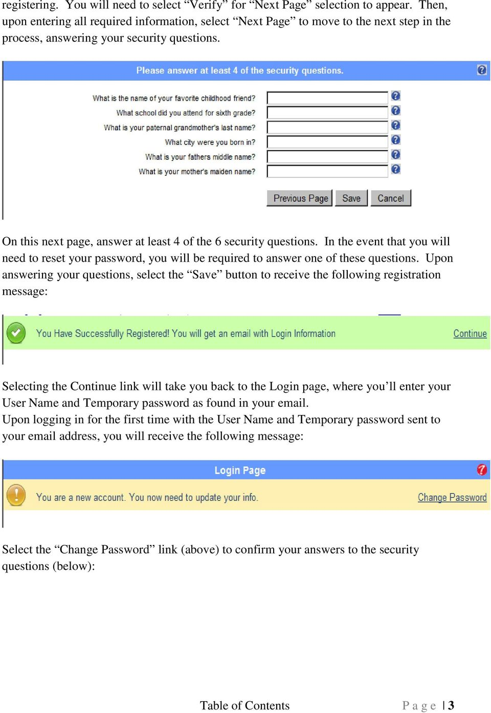 On this next page, answer at least 4 of the 6 security questions. In the event that you will need to reset your password, you will be required to answer one of these questions.