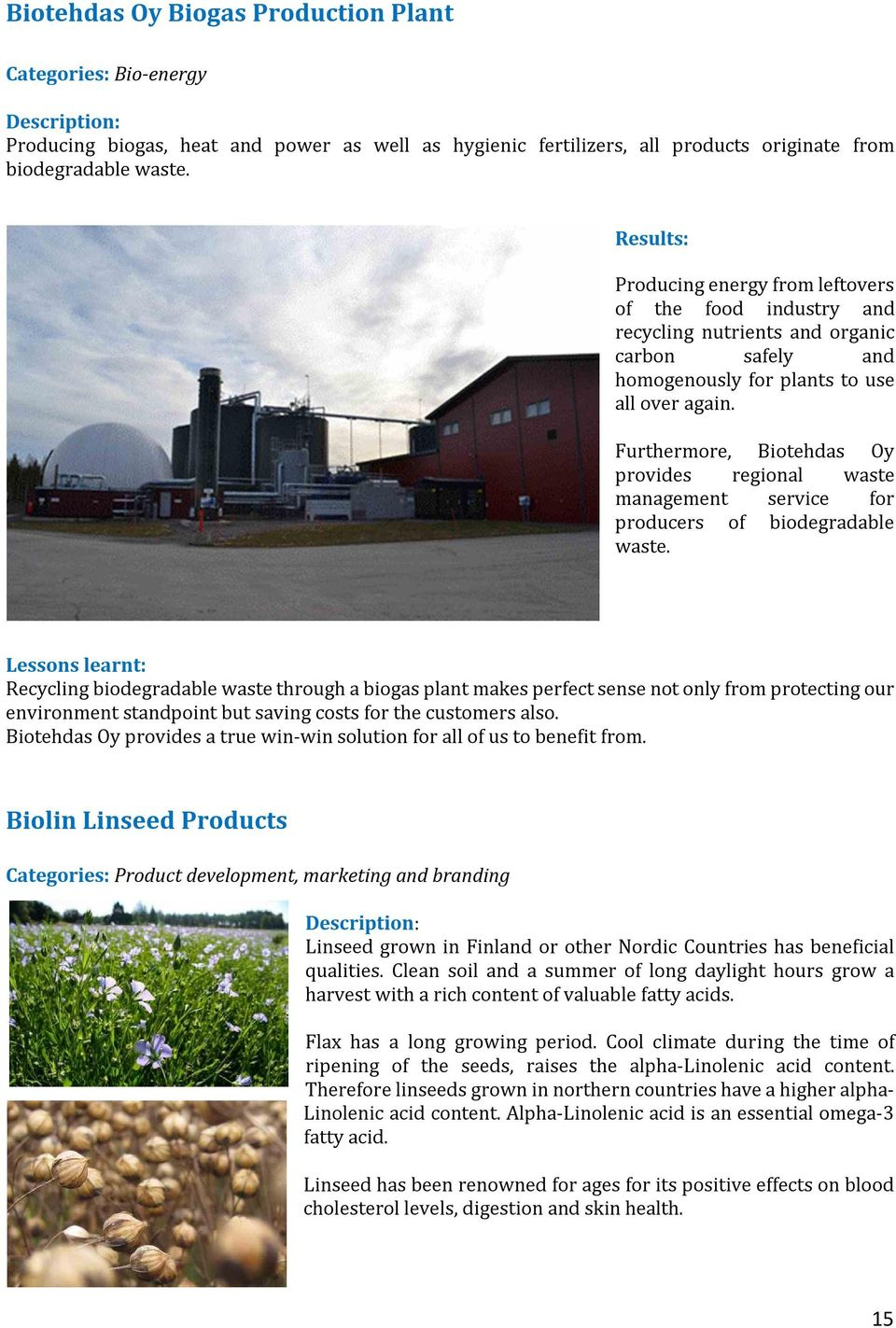 Furthermore, Biotehdas Oy provides regional waste management service for producers of biodegradable waste.