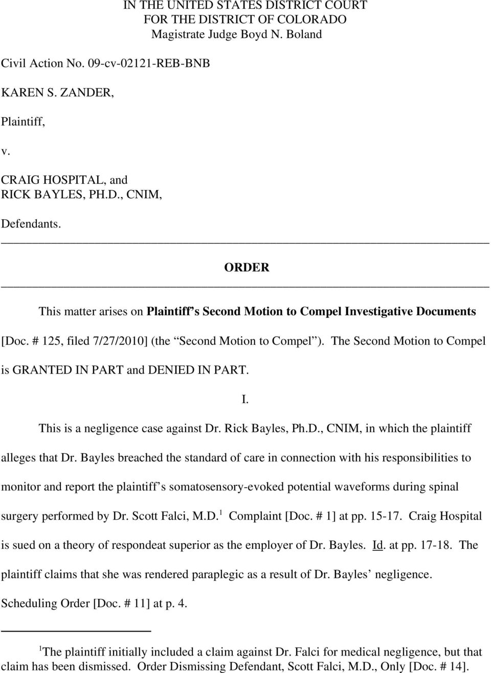 The Second Motion to Compel is GRANTED IN PART and DENIED IN PART. I. This is a negligence case against Dr. Rick Bayles, Ph.D., CNIM, in which the plaintiff alleges that Dr.