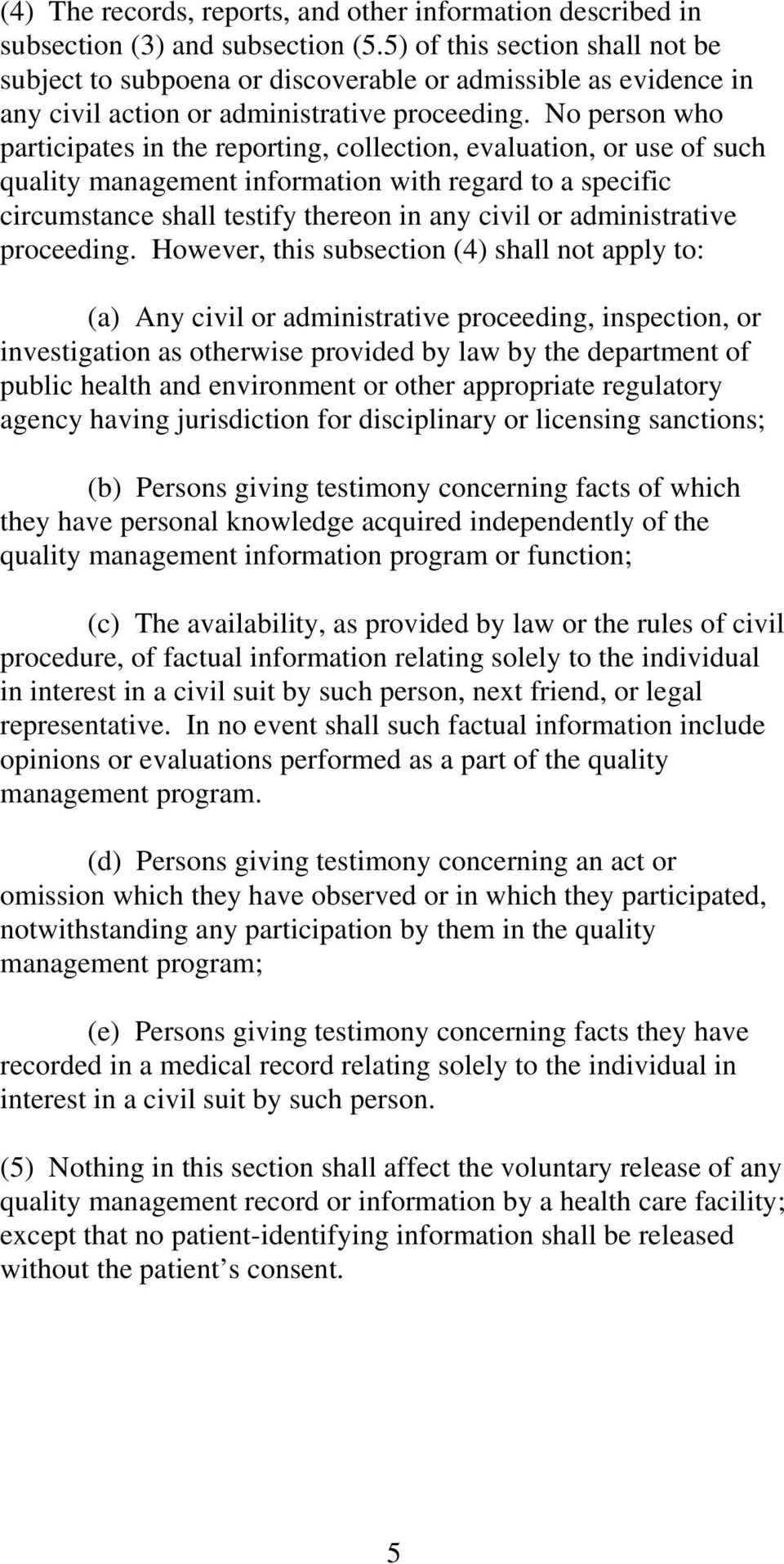 No person who participates in the reporting, collection, evaluation, or use of such quality management information with regard to a specific circumstance shall testify thereon in any civil or