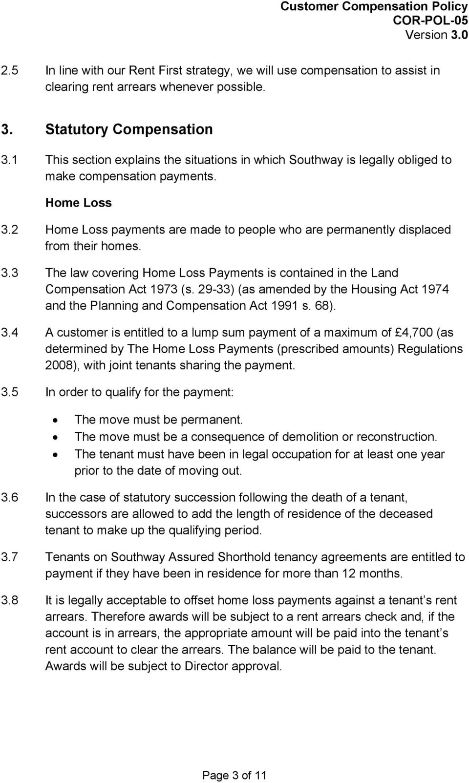 2 Home Loss payments are made to people who are permanently displaced from their homes. 3.3 The law covering Home Loss Payments is contained in the Land Compensation Act 1973 (s.