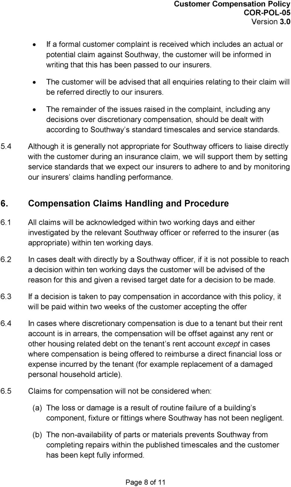 The remainder of the issues raised in the complaint, including any decisions over discretionary compensation, should be dealt with according to Southway s standard timescales and service standards. 5.