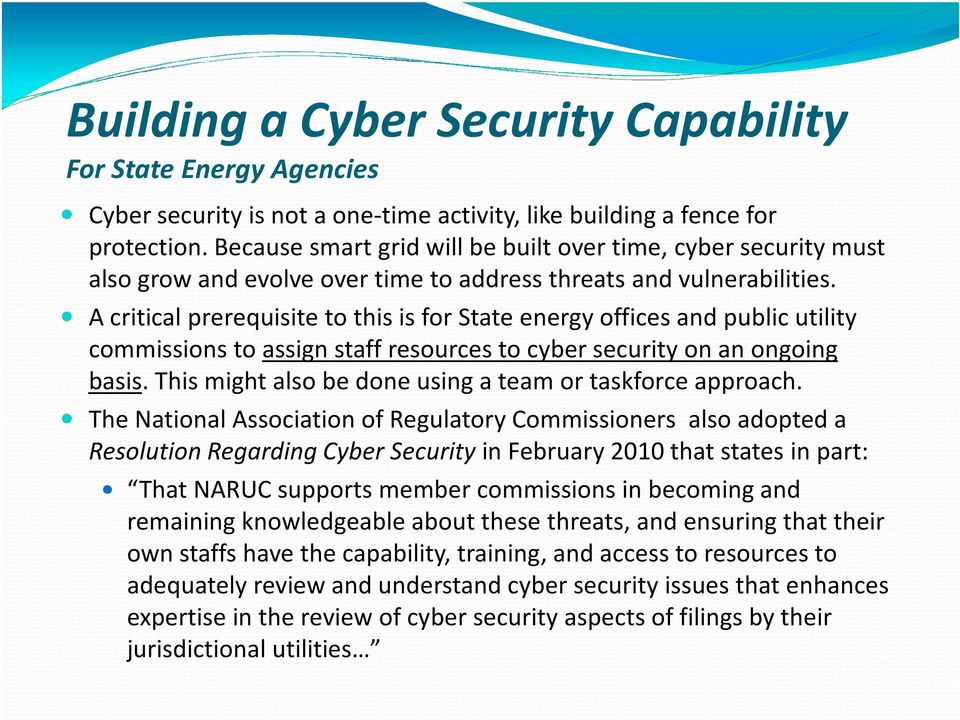 A critical prerequisite to this is forstate energy offices and public utility commissions to assign staff resources to cyber security on an ongoing basis.
