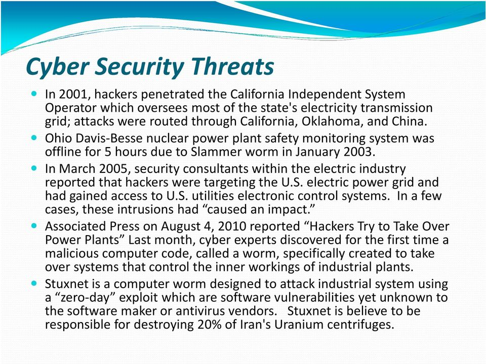 In March 2005, security consultants within the electric industry reported that hackers were targeting the U.S. electric power grid and had gained access to U.S. utilities electronic control systems.