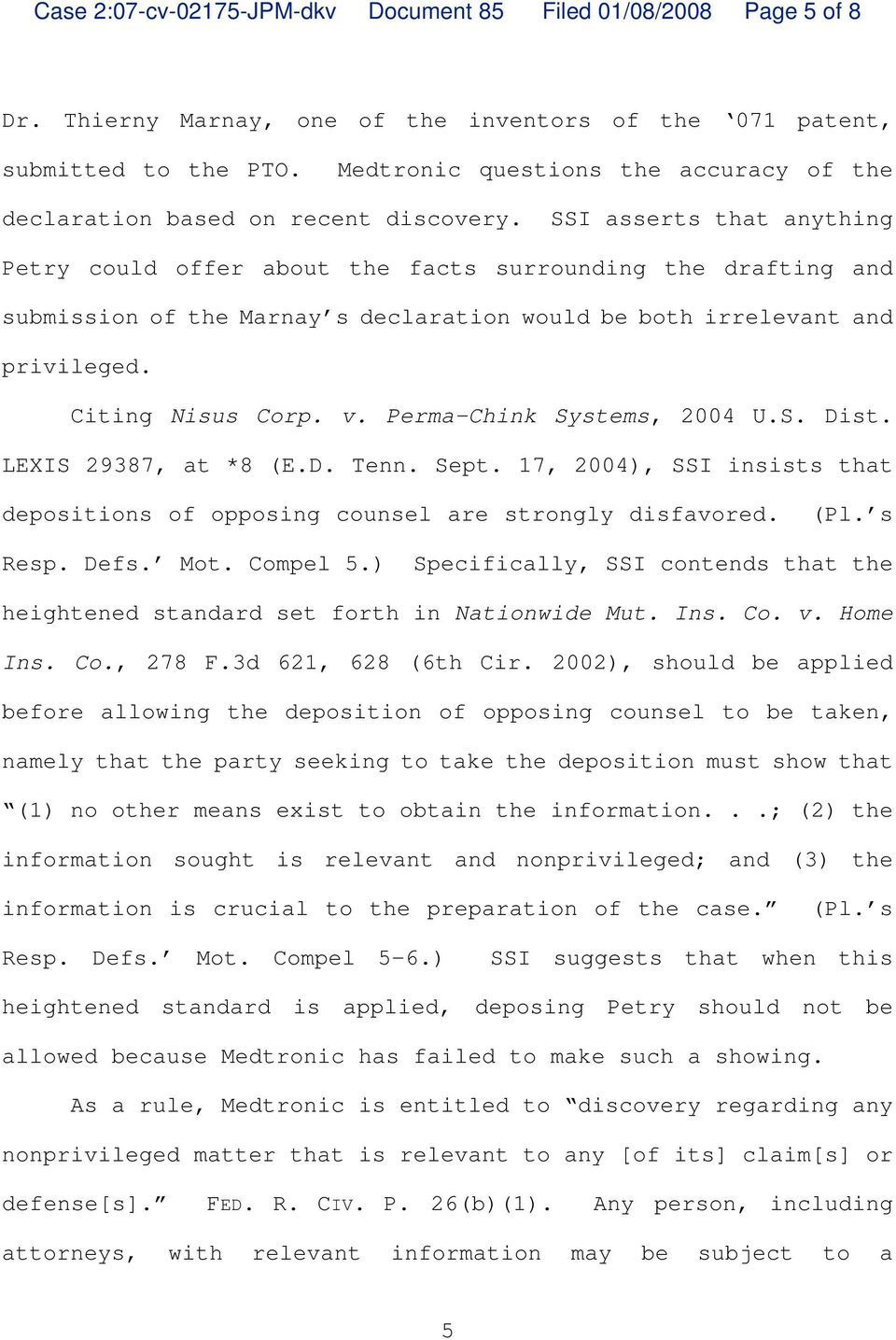 SSI asserts that anything Petry could offer about the facts surrounding the drafting and submission of the Marnay s declaration would be both irrelevant and privileged. Citing Nisus Corp. v.
