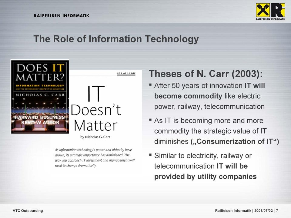 telecommunication As IT is becoming more and more commodity the strategic value of IT diminishes (