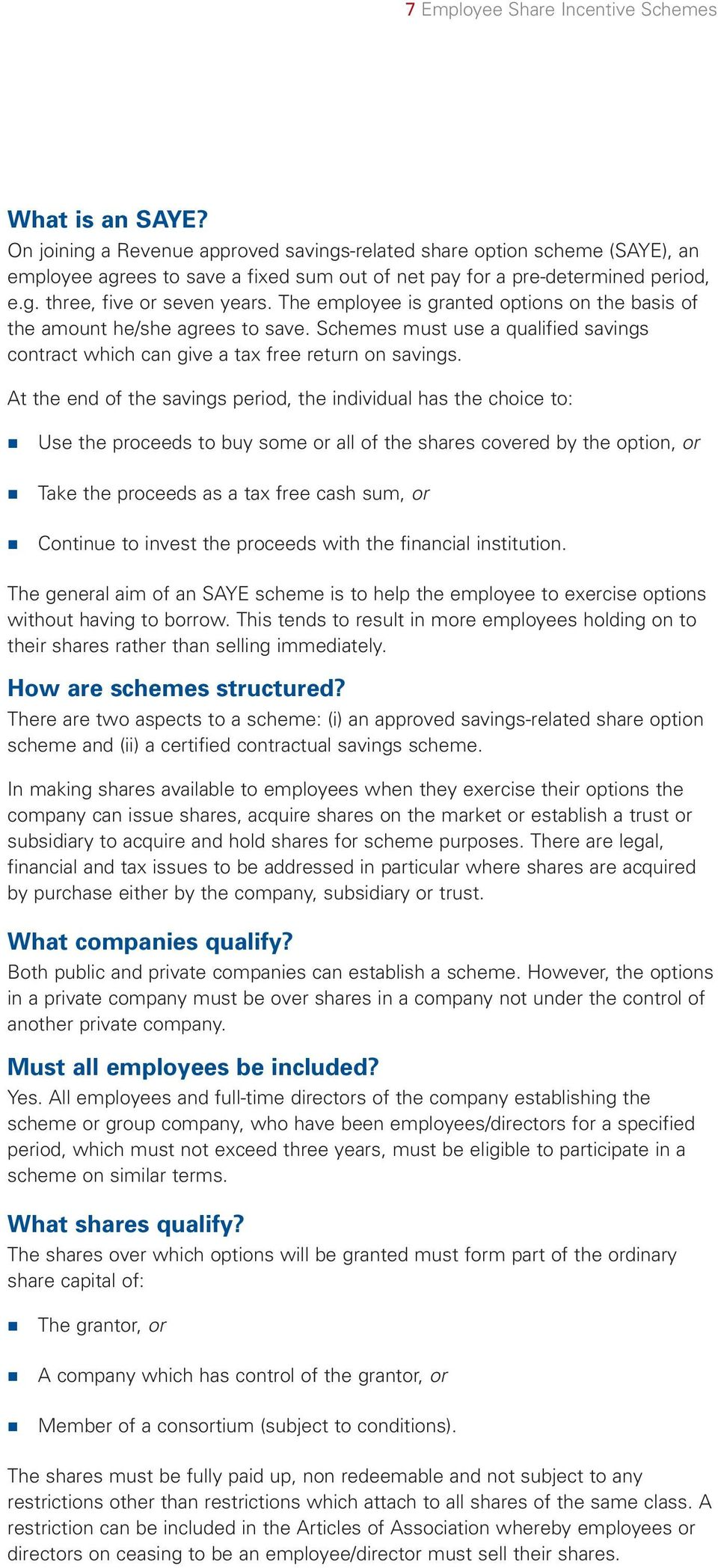 The employee is granted options on the basis of the amount he/she agrees to save. Schemes must use a qualified savings contract which can give a tax free return on savings.