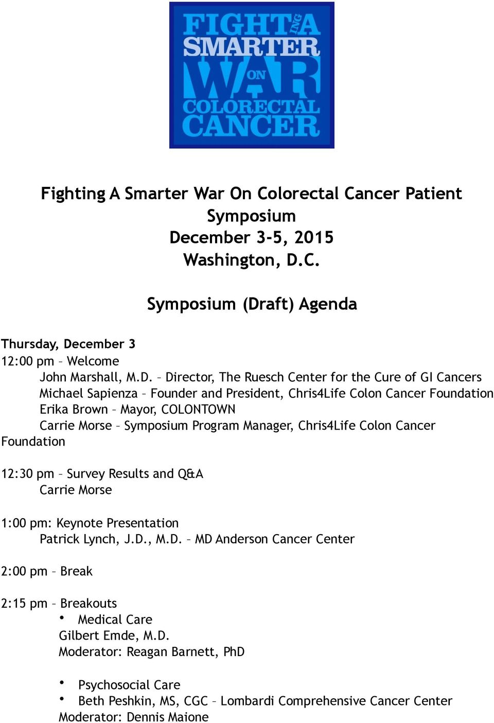 Symposium Program Manager, Chris4Life Colon Cancer Foundation 12:30 pm Survey Results and Q&A Carrie Morse 1:00 pm: Keynote Presentation Patrick Lynch, J.D.