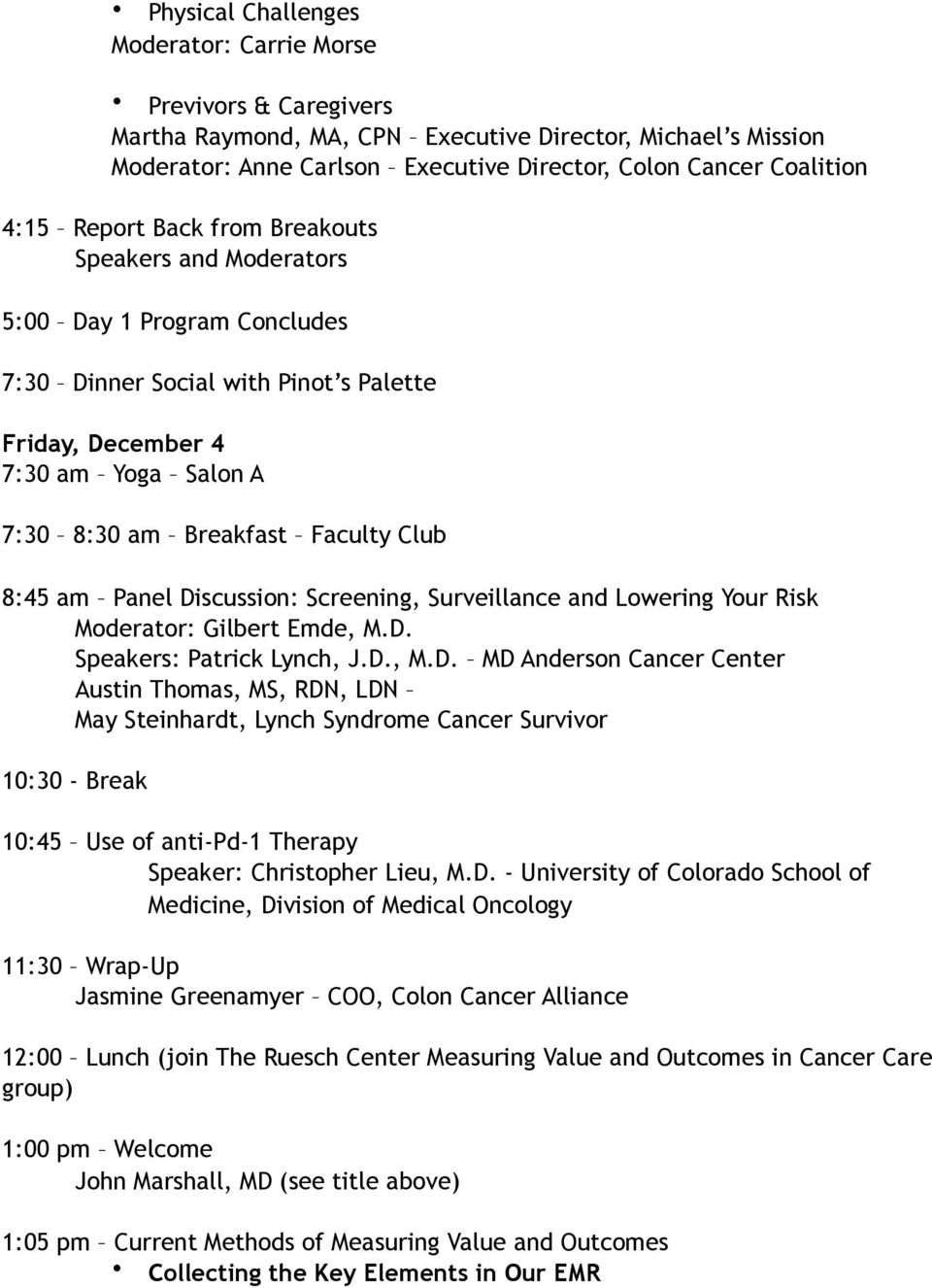 Club 8:45 am Panel Discussion: Screening, Surveillance and Lowering Your Risk Moderator: Gilbert Emde, M.D. Speakers: Patrick Lynch, J.D., M.D. MD Anderson Cancer Center Austin Thomas, MS, RDN, LDN May Steinhardt, Lynch Syndrome Cancer Survivor 10:30 - Break 10:45 Use of anti-pd-1 Therapy Speaker: Christopher Lieu, M.