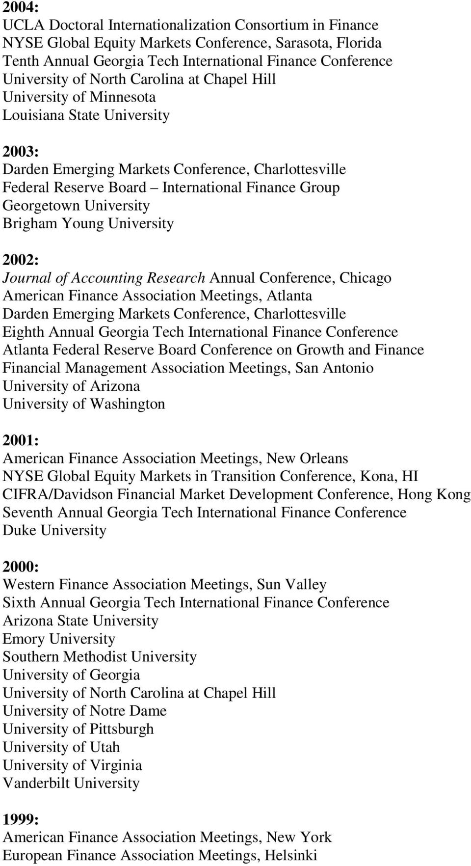 Journal of Accounting Research Annual Conference, Chicago American Finance Association Meetings, Atlanta Darden Emerging Markets Conference, Charlottesville Eighth Annual Georgia Tech International