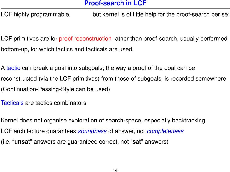 A tactic can break a goal into subgoals; the way a proof of the goal can be reconstructed (via the LCF primitives) from those of subgoals, is recorded somewhere