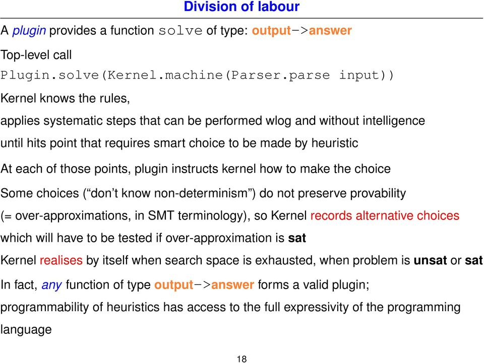 points, plugin instructs kernel how to make the choice Some choices ( don t know non-determinism ) do not preserve provability (= over-approximations, in SMT terminology), so Kernel records