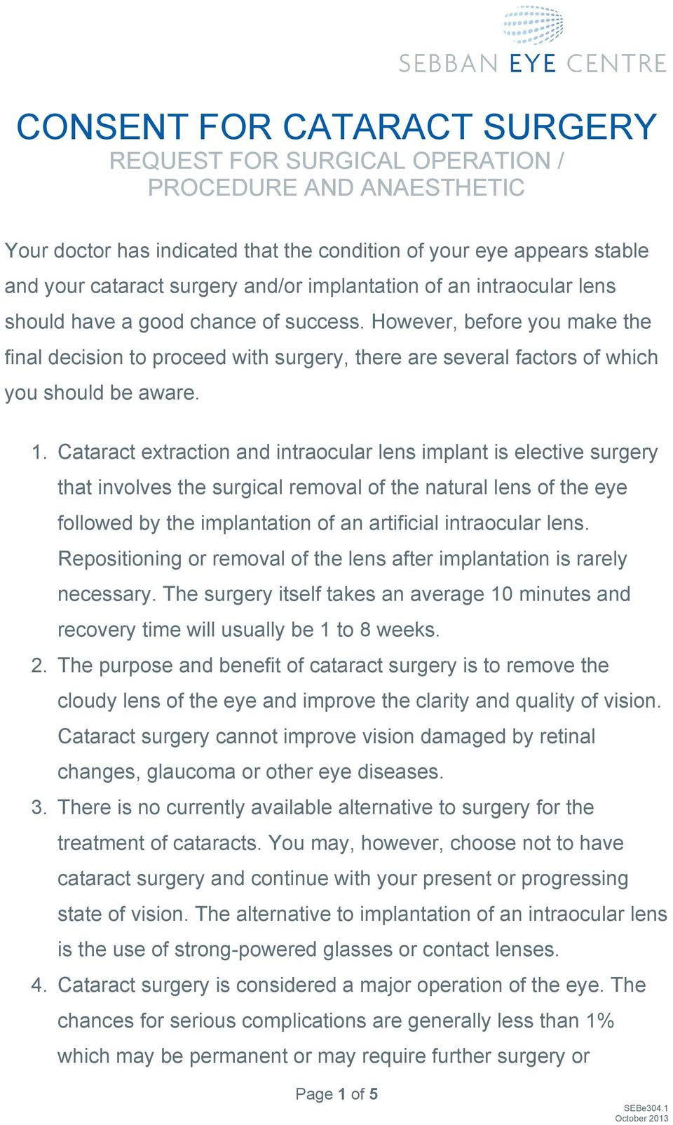 1. Cataract extraction and intraocular lens implant is elective surgery that involves the surgical removal of the natural lens of the eye followed by the implantation of an artificial intraocular
