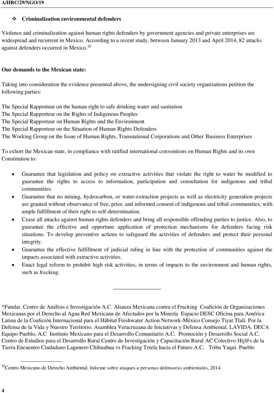 20 Our demands to the Mexican state: Taking into consideration the evidence presented above, the undersigning civil society organizations petition the following parties: The Special Rapporteur on the