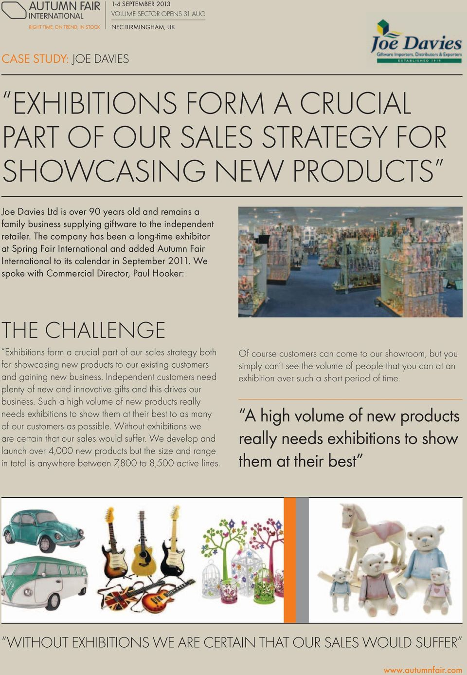 We spoke with Commercial Director, Paul Hooker: THE CHALLENGE Exhibitions form a crucial part of our sales strategy both for showcasing new products to our existing customers and gaining new business.