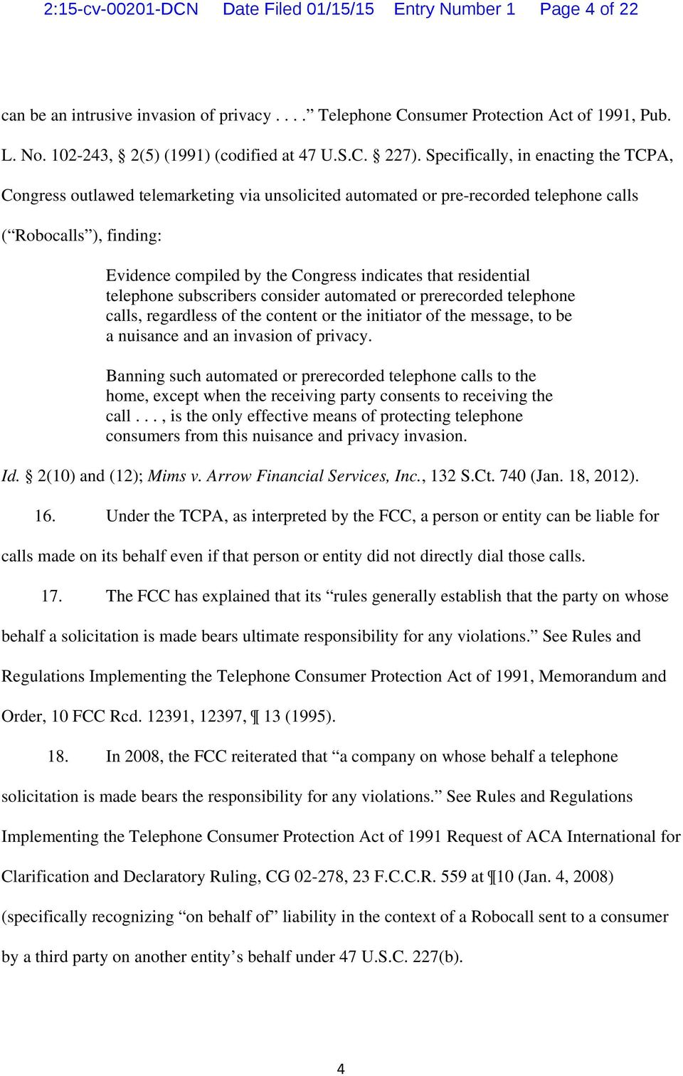 Specifically, in enacting the TCPA, Congress outlawed telemarketing via unsolicited automated or pre-recorded telephone calls ( Robocalls ), finding: Evidence compiled by the Congress indicates that