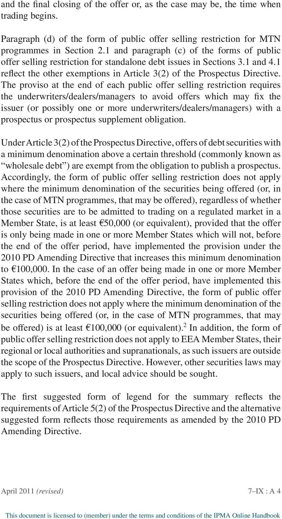The proviso at the end of each public offer selling restriction requires the underwriters/dealers/managers to avoid offers which may fix the issuer (or possibly one or more