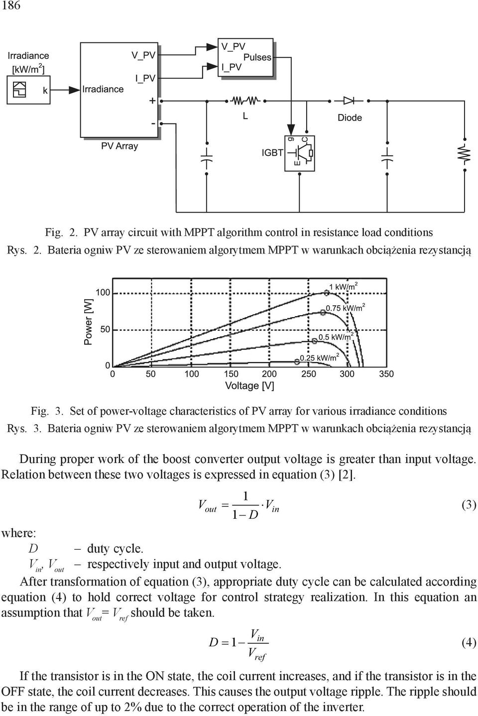 Bateria ogniw PV ze sterowaniem algorytmem MPPT w warunkach obciążenia rezystancją During proper work of the boost converter output voltage is greater than input voltage.
