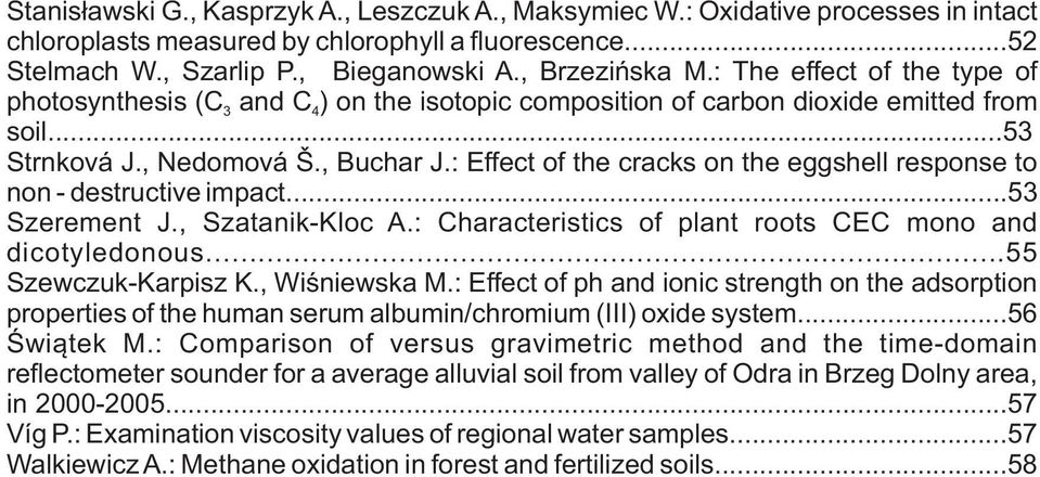 : Effect of the cracks on the eggshell response to non - destructive impact...53 Szerement J., Szatanik-Kloc A.: Characteristics of plant roots CEC mono and dicotyledonous...55 Szewczuk-Karpisz K.