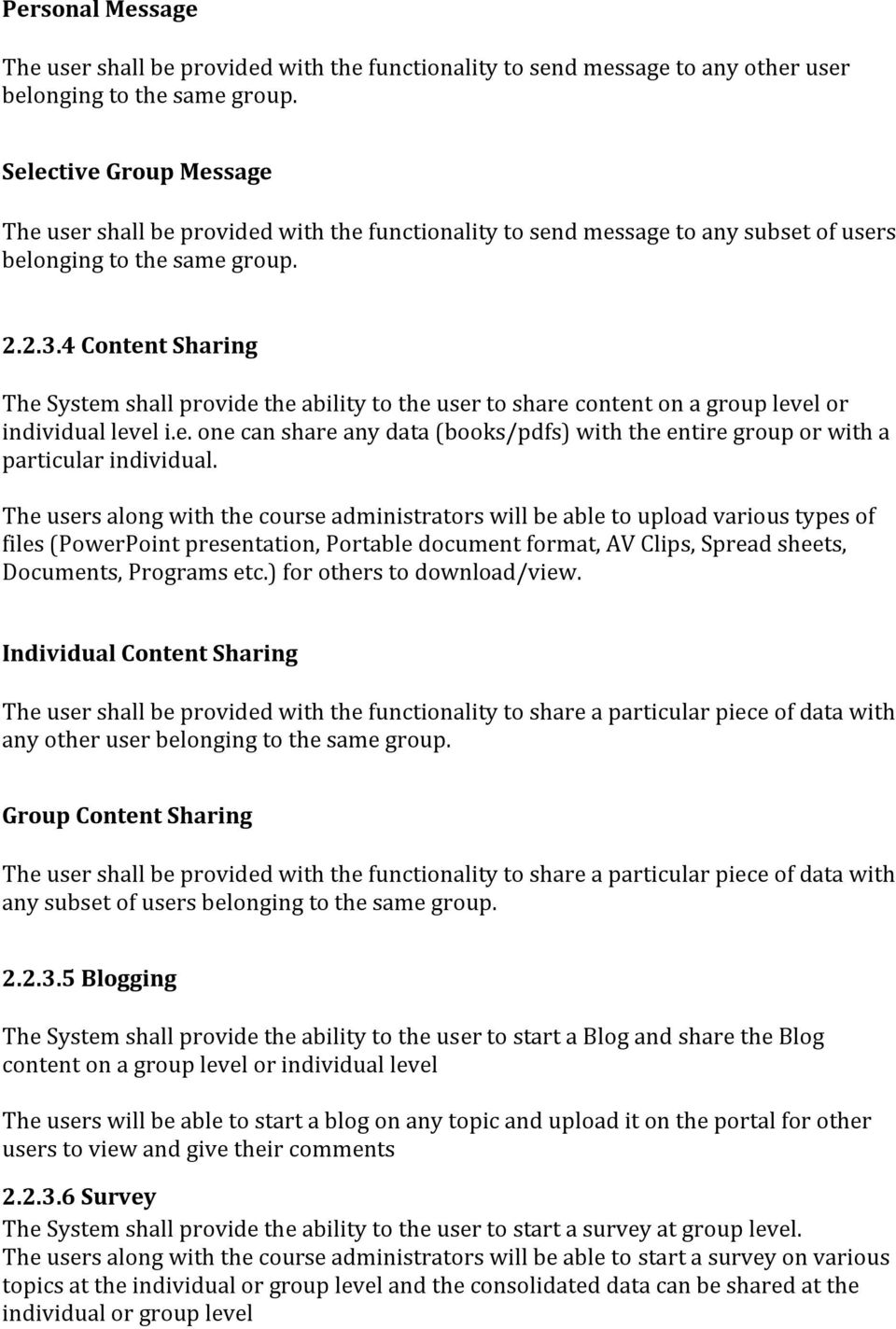 4 Content Sharing The System shall provide the ability to the user to share content on a group level or individual level i.e. one can share any data (books/pdfs) with the entire group or with a particular individual.