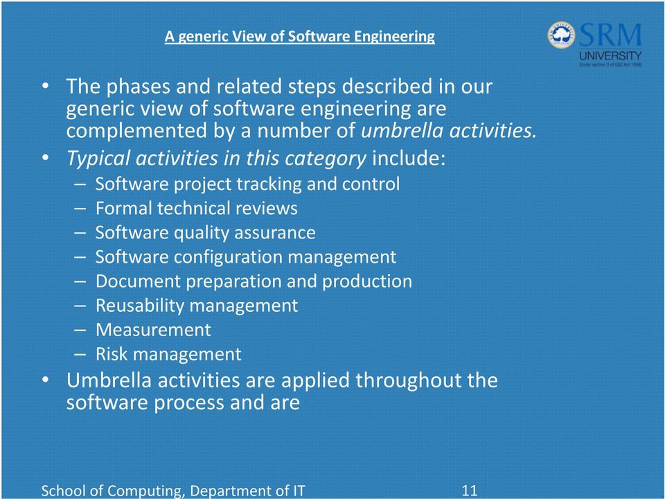 Typical activities in this category include: Software project tracking and control Formal technical reviews Software quality assurance