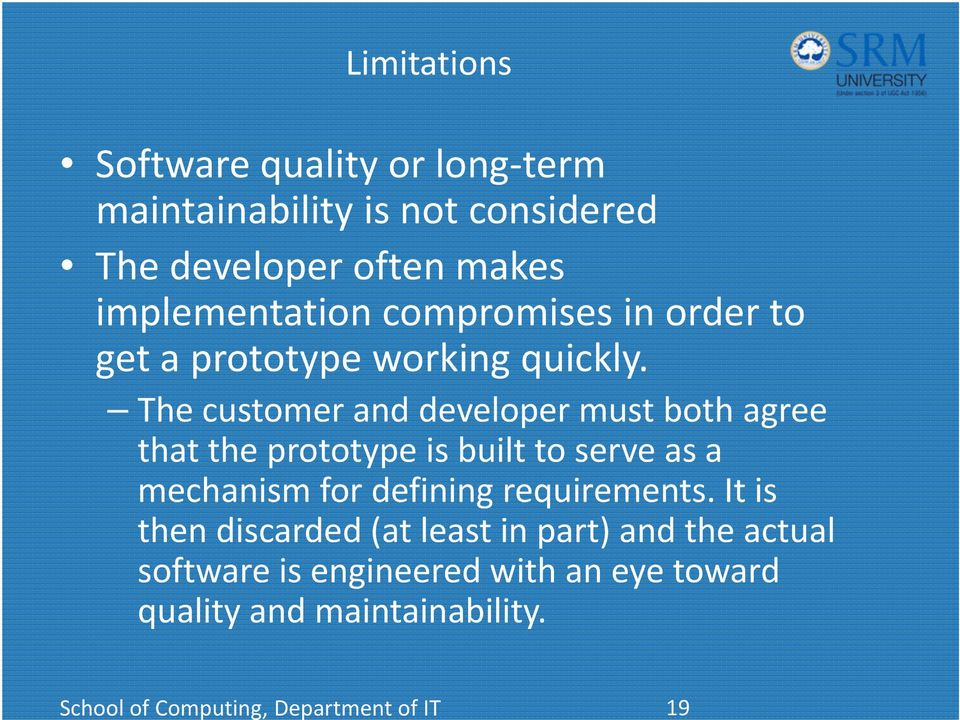 The customer and developer must both agree that the prototype is built to serve as a mechanism for defining