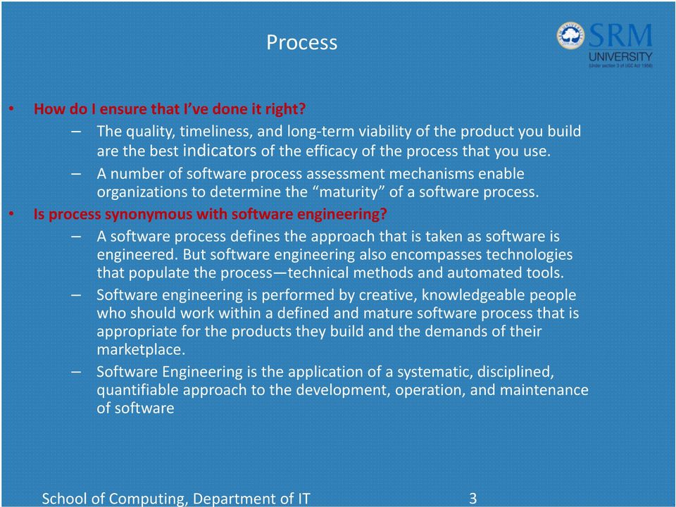 A number of software process assessment mechanisms enable organizations to determine the maturity of a software process. Is process synonymous with software engineering?