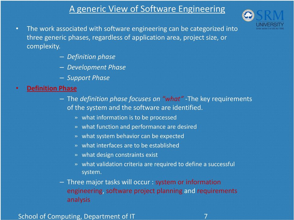 Definition Phase Definition phase Development Phase Support Phase The definition phase focuses on what The key requirements of the system and the software are identified.