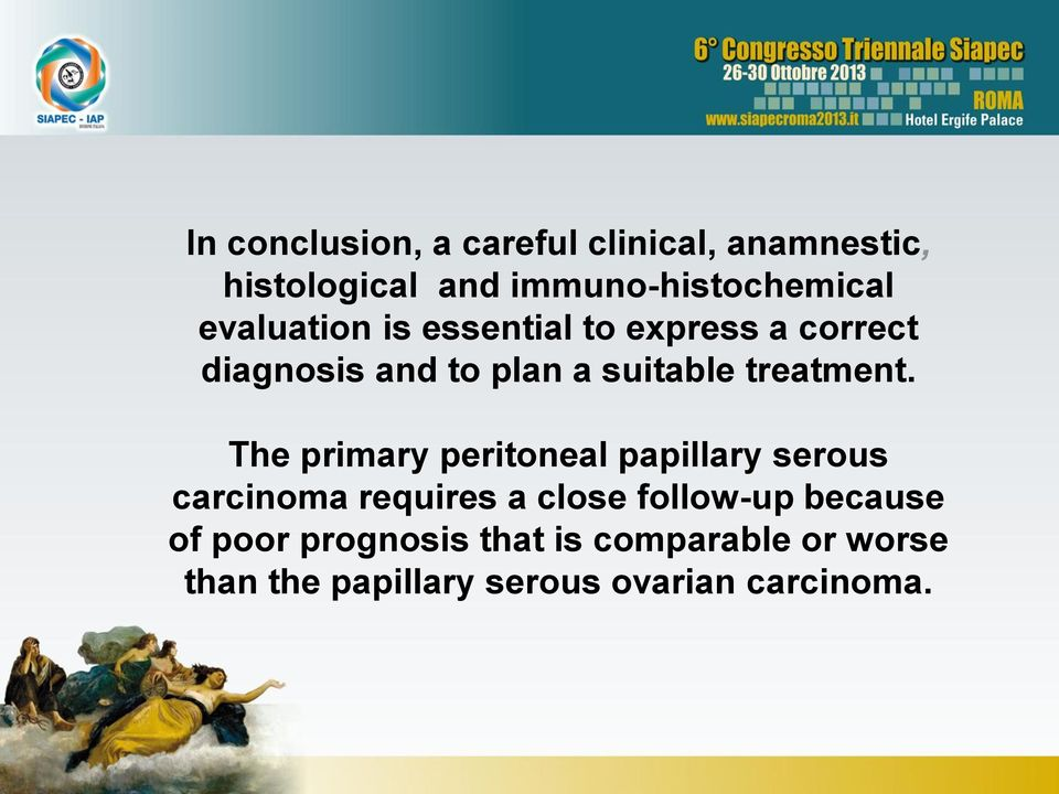 The primary peritoneal papillary serous carcinoma requires a close follow-up because of