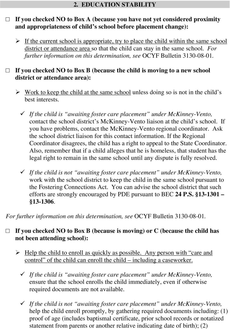 If you checked NO to Box B (because the child is moving to a new school district or attendance area): Work to keep the child at the same school unless doing so is not in the child s best interests.