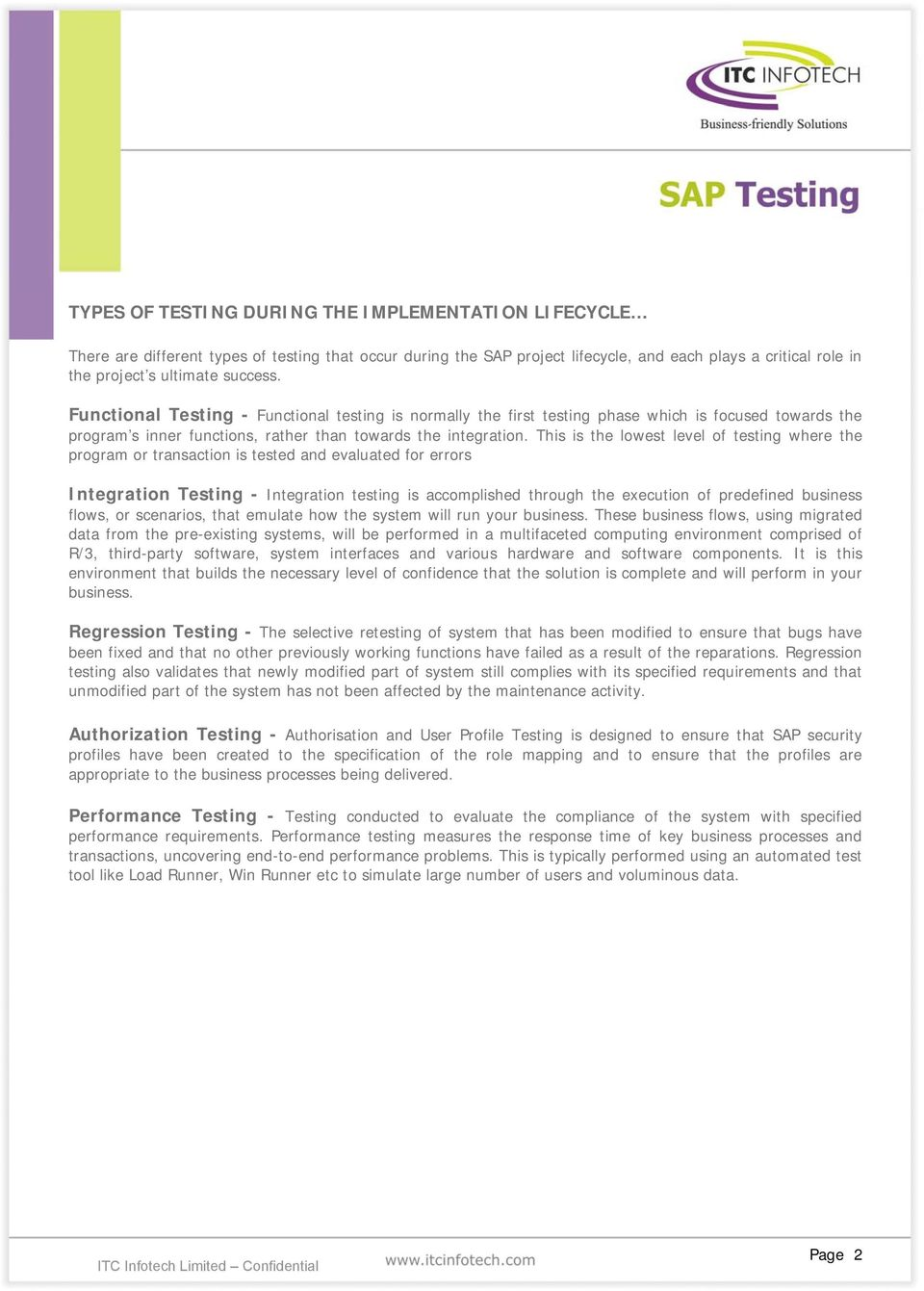 This is the lowest level of testing where the program or transaction is tested and evaluated for errors Integration Testing - Integration testing is accomplished through the execution of predefined