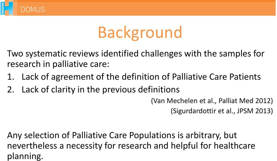 Lack of clarity in the previous definitions (Van Mechelen et al., Palliat Med 2012) (Sigurdardottir et al.