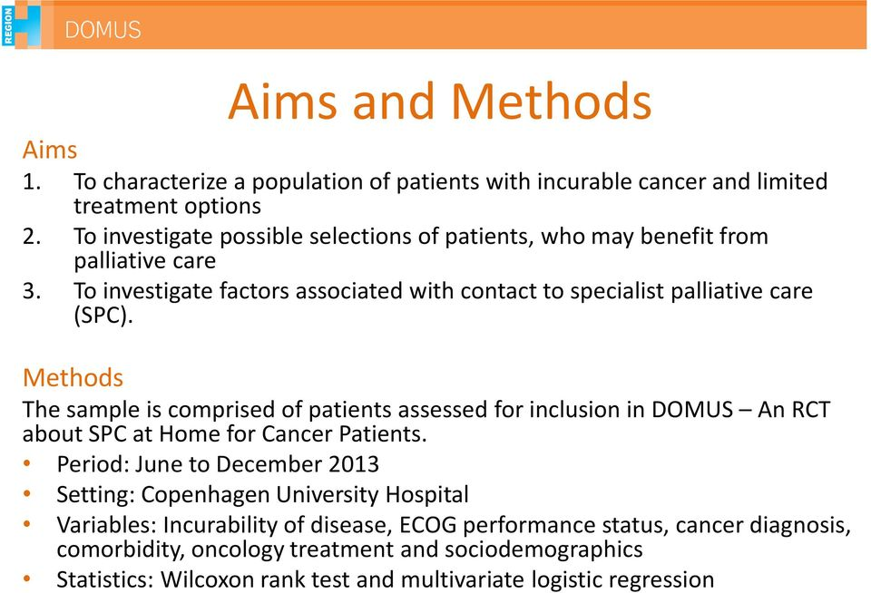 Methods The sample is comprised of patients assessed for inclusion in DOMUS An RCT about SPC at Home for Cancer Patients.
