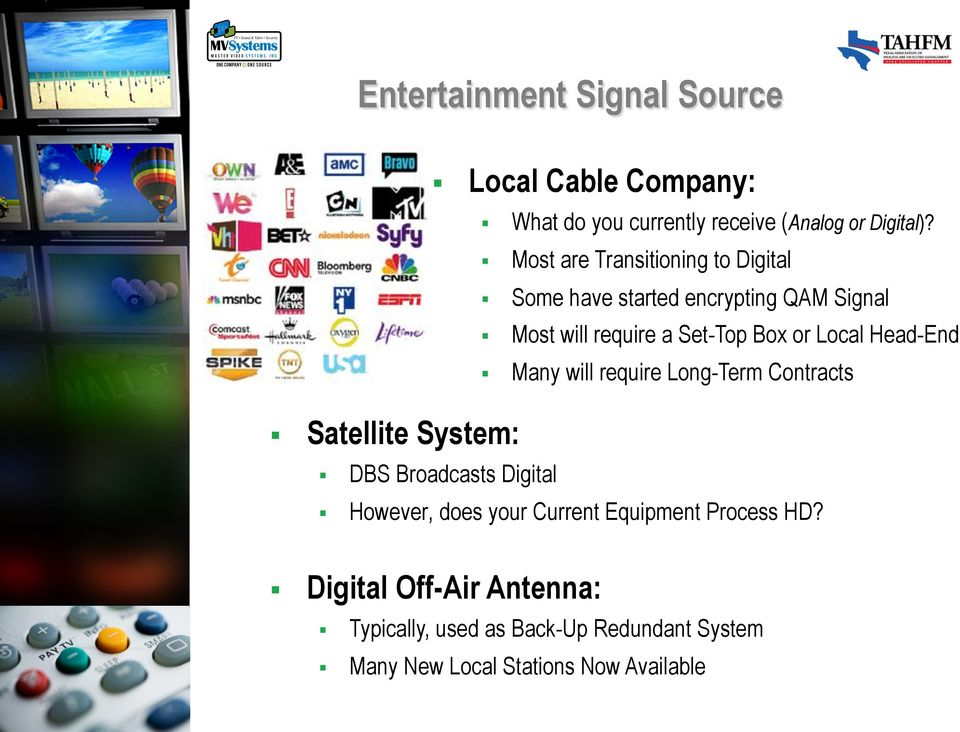 Head-End Many will require Long-Term Contracts Satellite System: DBS Broadcasts Digital However, does your Current