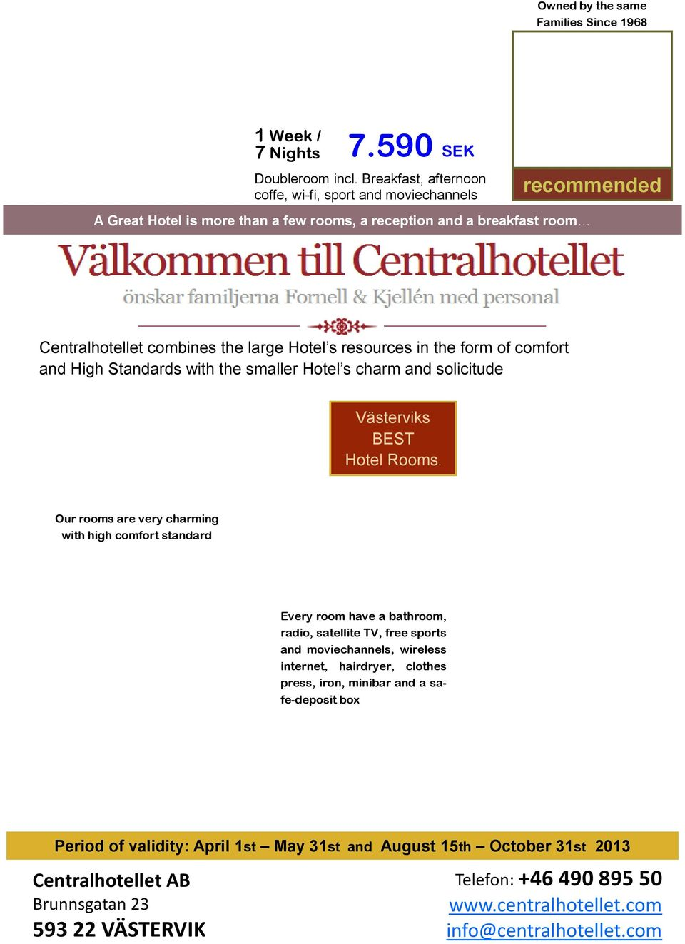 the form of comfort and High Standards with the smaller Hotel s charm and solicitude Västerviks BEST Hotel Rooms.