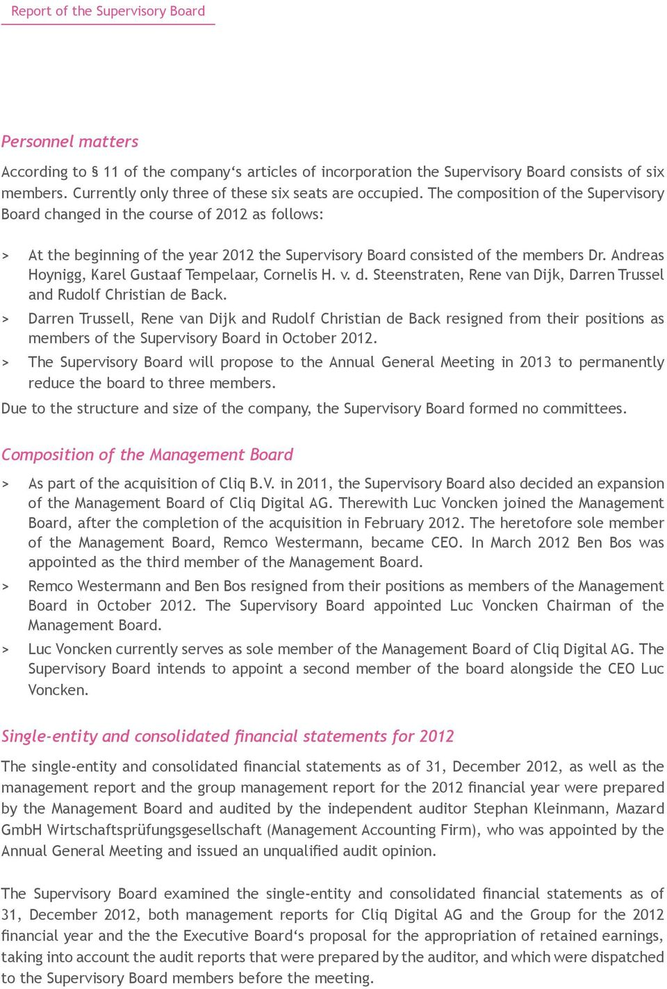 The composition of the Supervisory Board changed in the course of 2012 as follows: > > At the beginning of the year 2012 the Supervisory Board consisted of the members Dr.