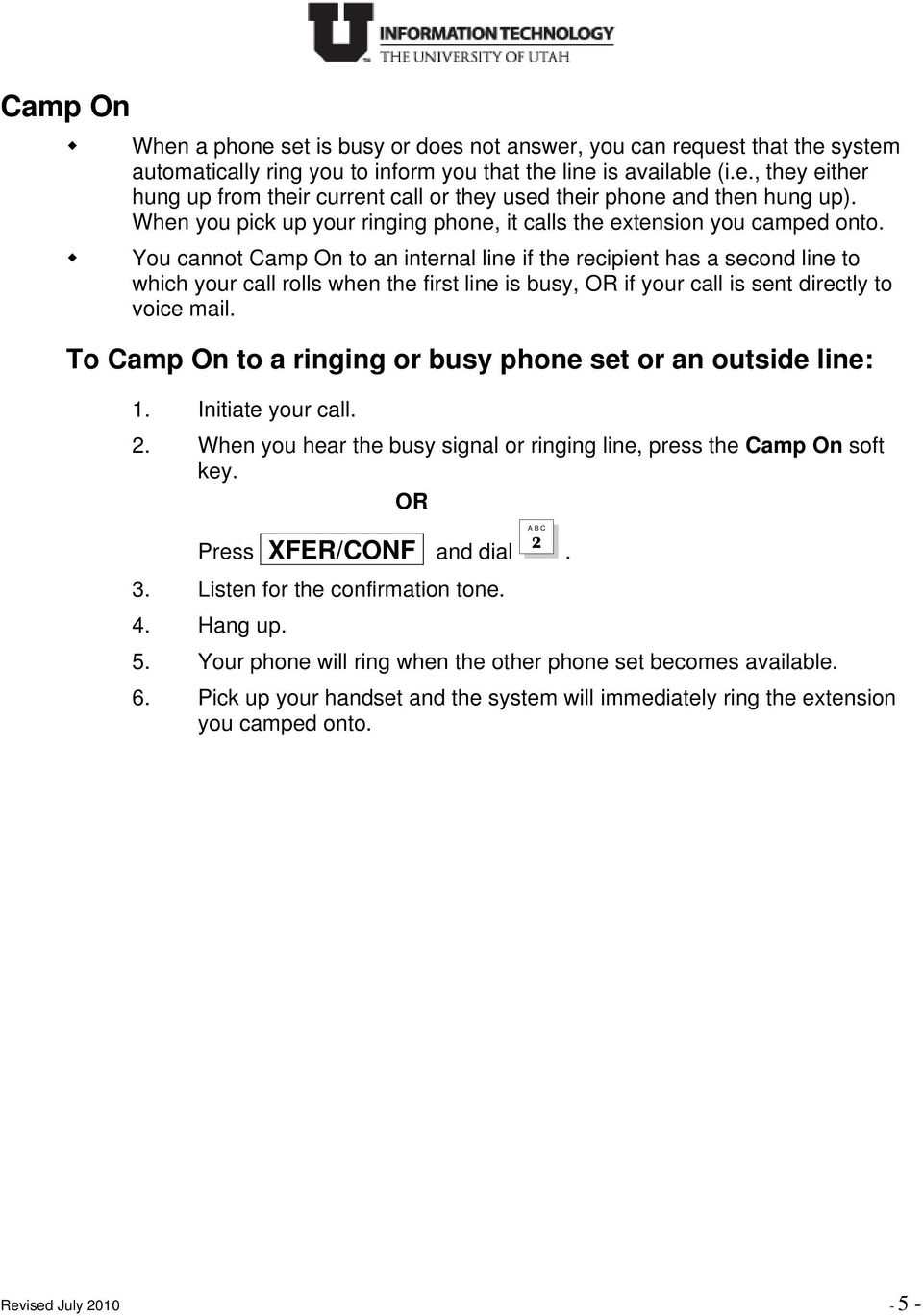 You cannot Camp On to an internal line if the recipient has a second line to which your call rolls when the first line is busy, OR if your call is sent directly to voice mail.