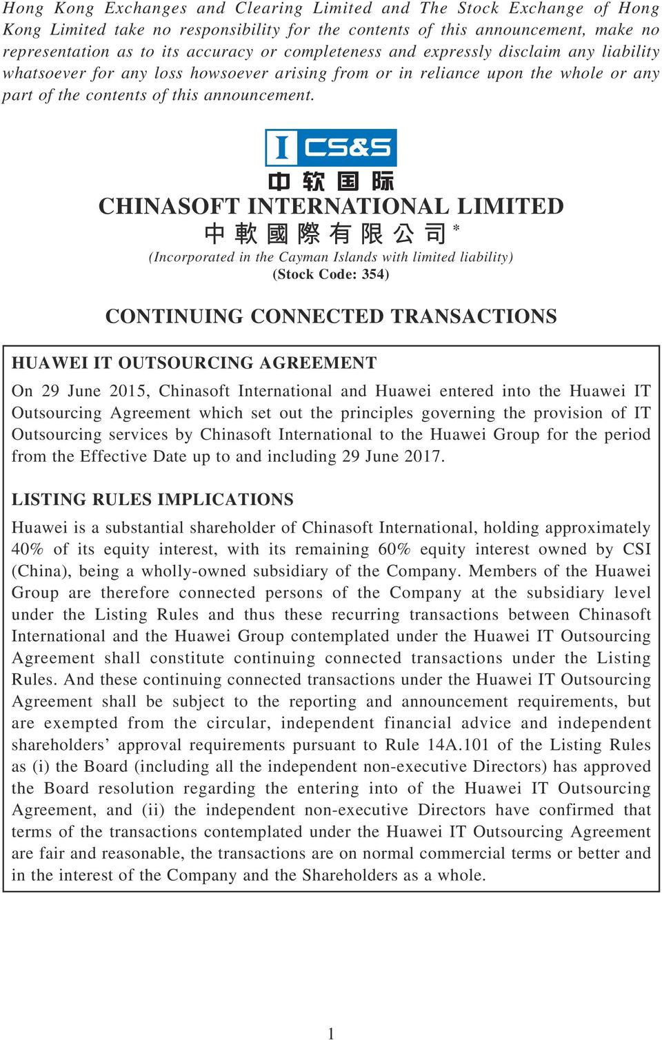 CHINASOFT INTERNATIONAL LIMITED 中 軟 國 際 有 限 公 司 * (Incorporated in the Cayman Islands with limited liability) (Stock Code: 354) CONTINUING CONNECTED TRANSACTIONS HUAWEI IT OUTSOURCING AGREEMENT On 29