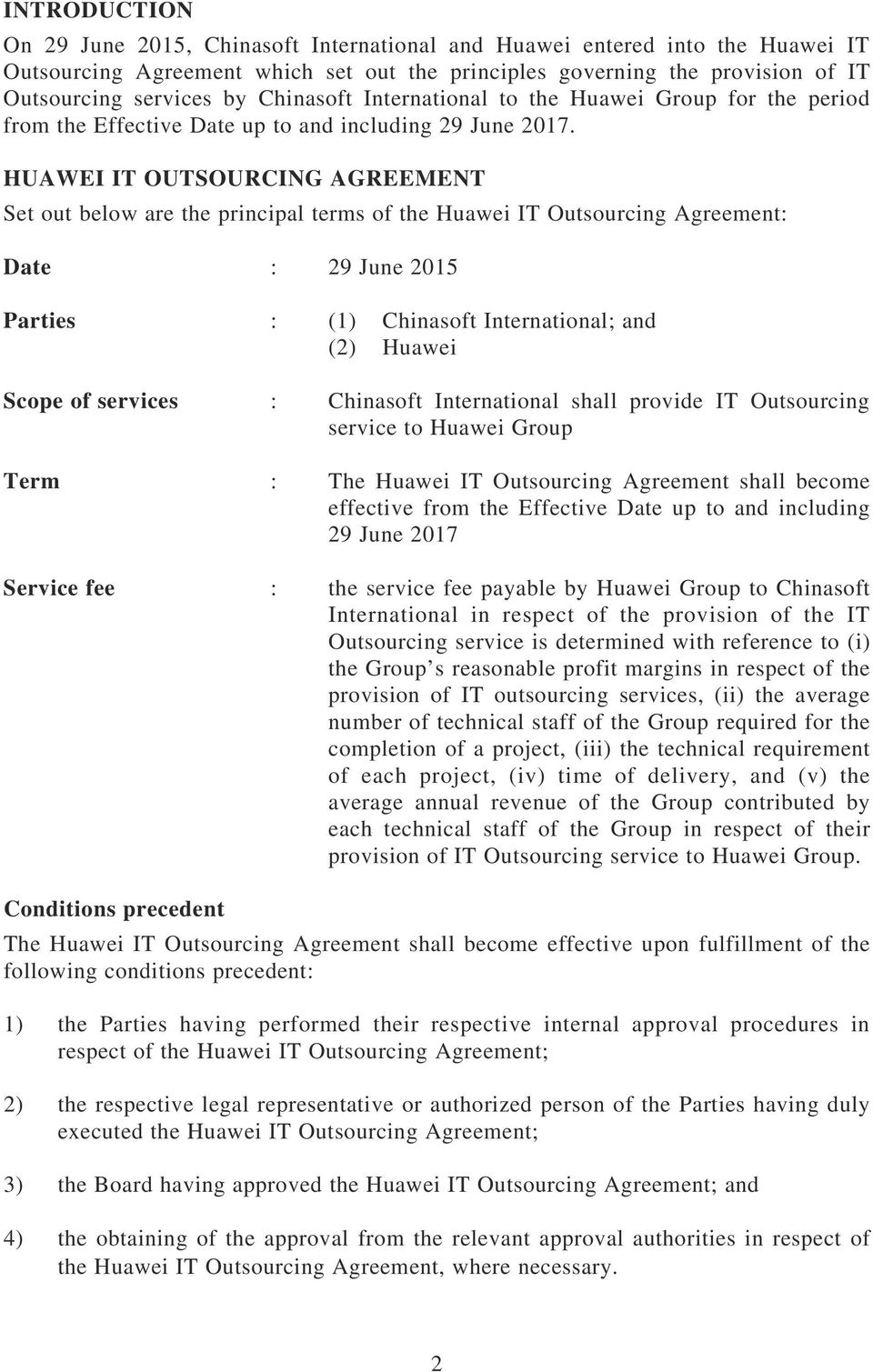 HUAWEI IT OUTSOURCING AGREEMENT Set out below are the principal terms of the Huawei IT Outsourcing Agreement: Date : 29 June 2015 Parties : (1) Chinasoft International; and (2) Huawei Scope of