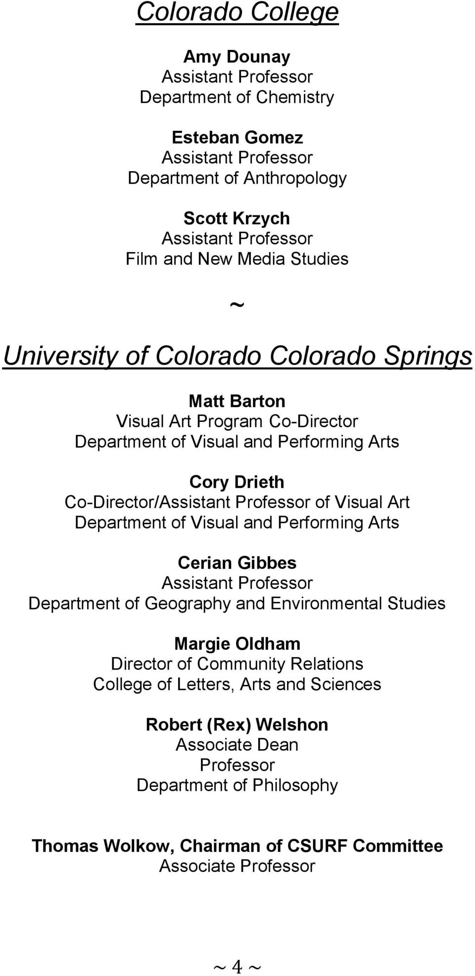 Professor of Visual Art Department of Visual and Performing Arts Cerian Gibbes Assistant Professor Department of Geography and Environmental Studies Margie Oldham Director of