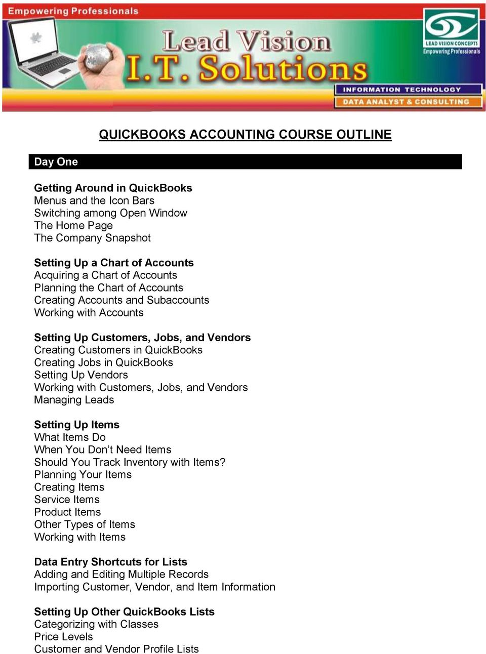 Jobs in QuickBooks Setting Up Vendors Working with Customers, Jobs, and Vendors Managing Leads Setting Up Items What Items Do When You Don t Need Items Should You Track Inventory with Items?