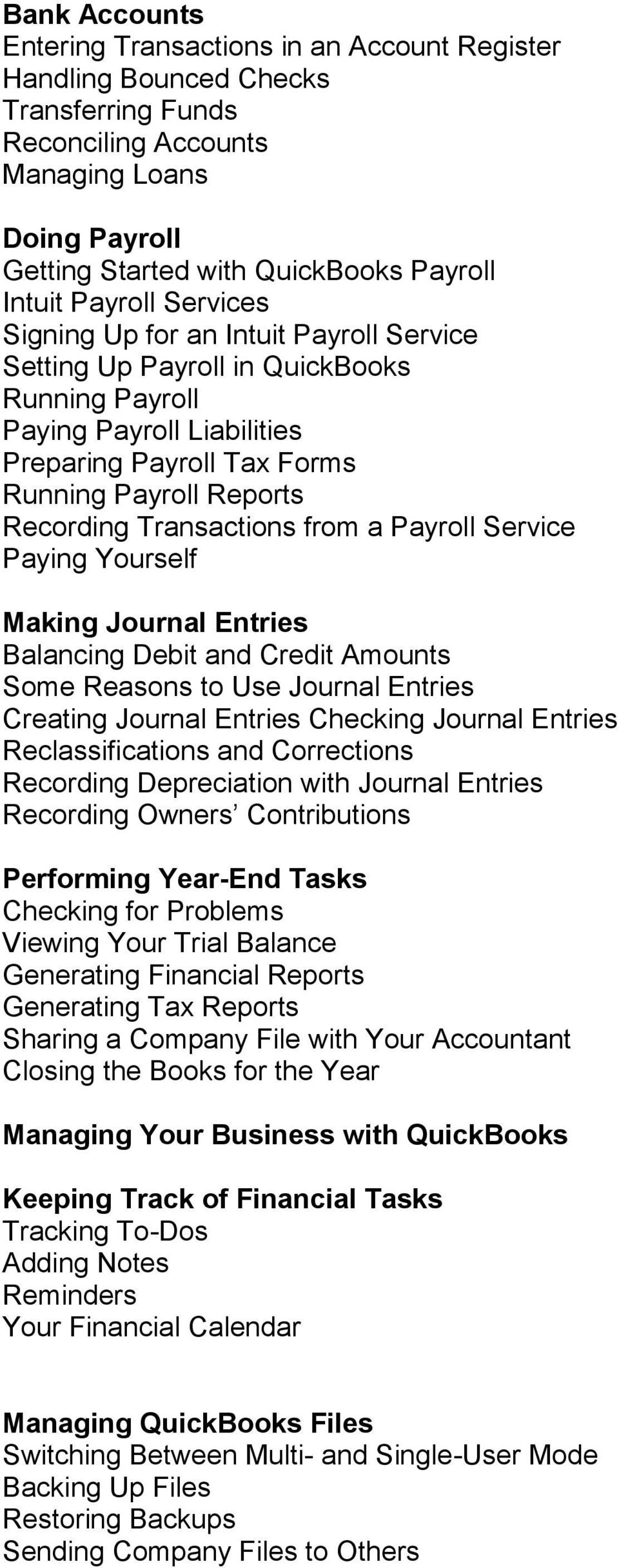 Transactions from a Payroll Service Paying Yourself Making Journal Entries Balancing Debit and Credit Amounts Some Reasons to Use Journal Entries Creating Journal Entries Checking Journal Entries