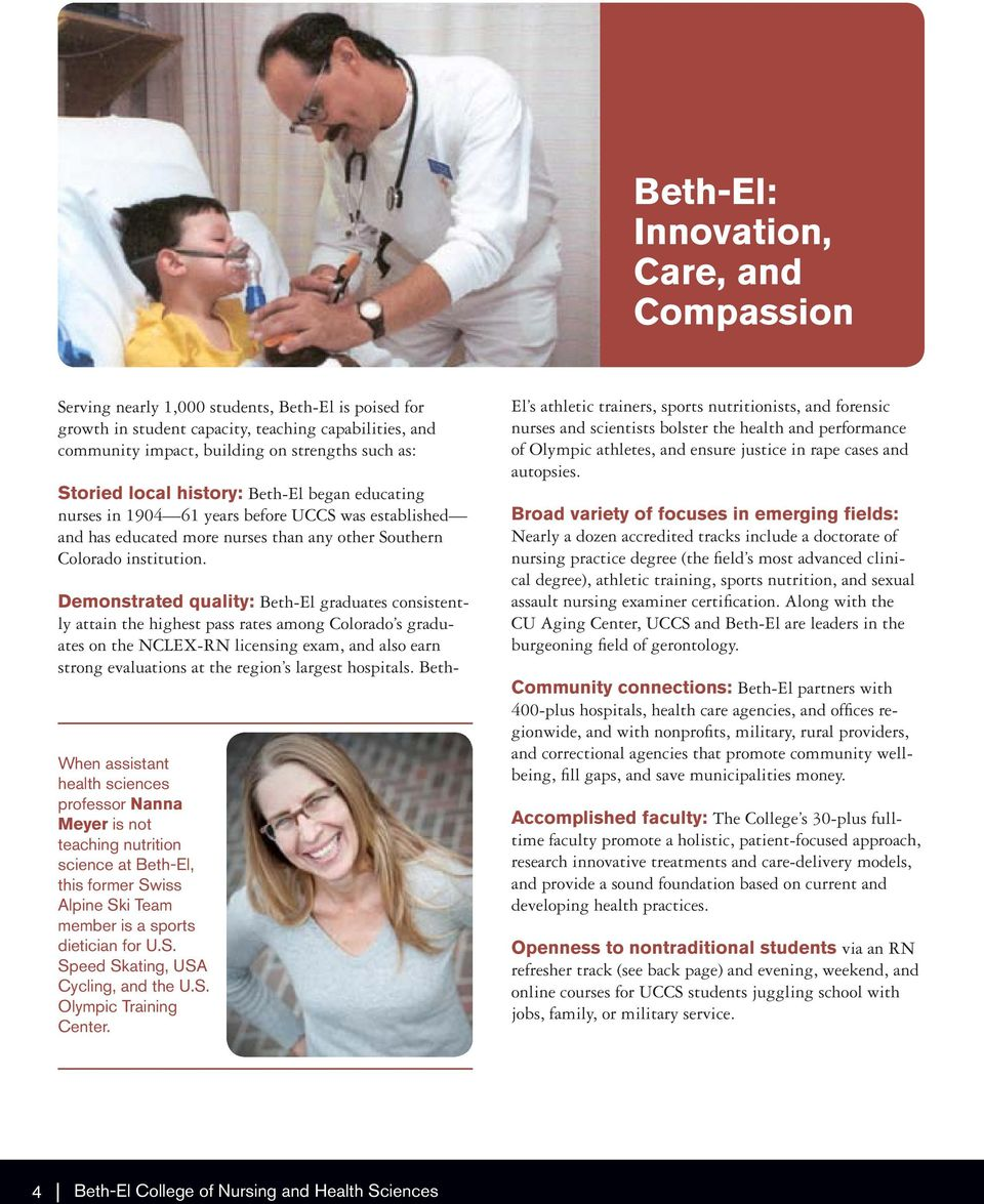 Demonstrated quality: Beth-El graduates consistently attain the highest pass rates among Colorado s graduates on the NCLEX-RN licensing exam, and also earn strong evaluations at the region s largest
