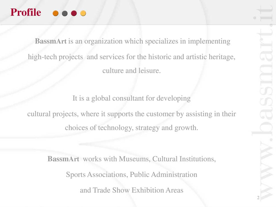 It is a global consultant for developing cultural projects, where it supports the customer by assisting in