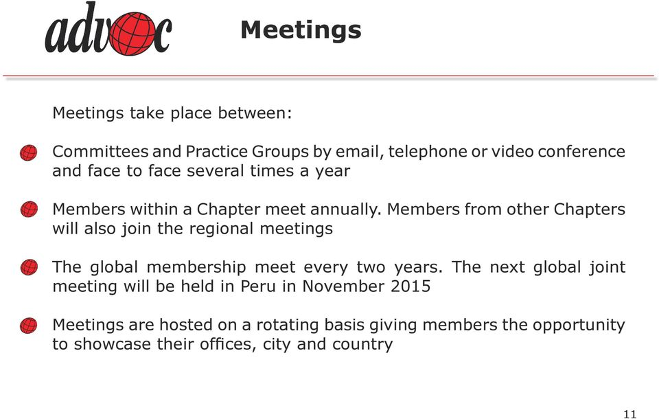 Members from other Chapters will also join the regional meetings The global membership meet every two years.